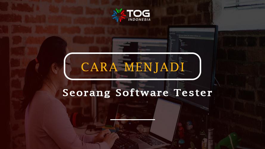 Cara Menjadi Seorang Software Tester