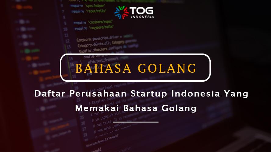 Daftar Perusahaan Startup Indonesia yang Memakai Bahasa Golang