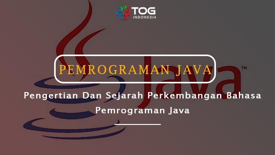 Pengertian dan Sejarah Perkembangan Bahasa Pemrograman Java