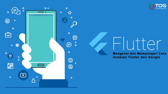 Mengenal dan Mempelajari Cara Instalasi Flutter dari Google