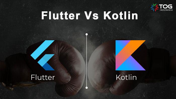 Flutter Vs Kotlin, Mari Kita Coba Bandingkan Secara Adil
