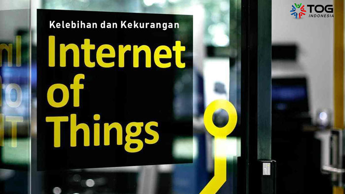Kelebihan dan Kekurangan IoT Yang Wajib Kita Ketahui